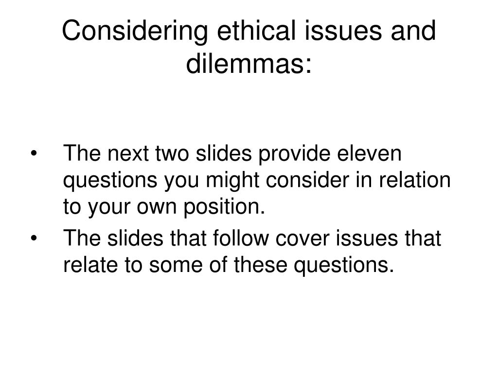 Considering ethical issues and dilemmas: