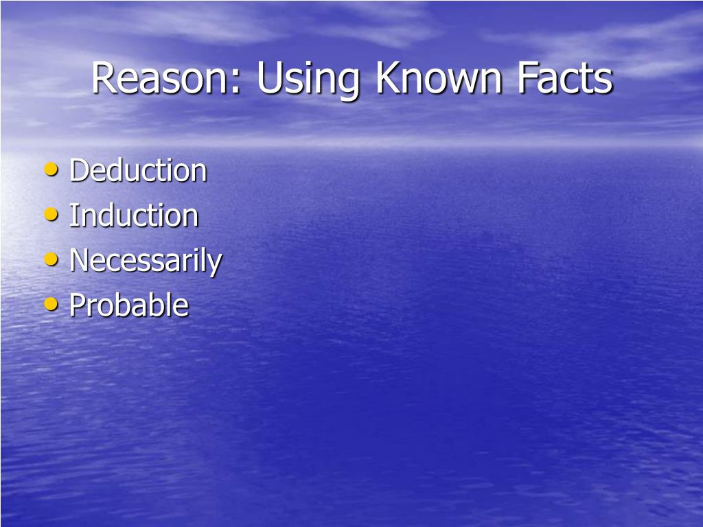 Reason: Using Known Facts