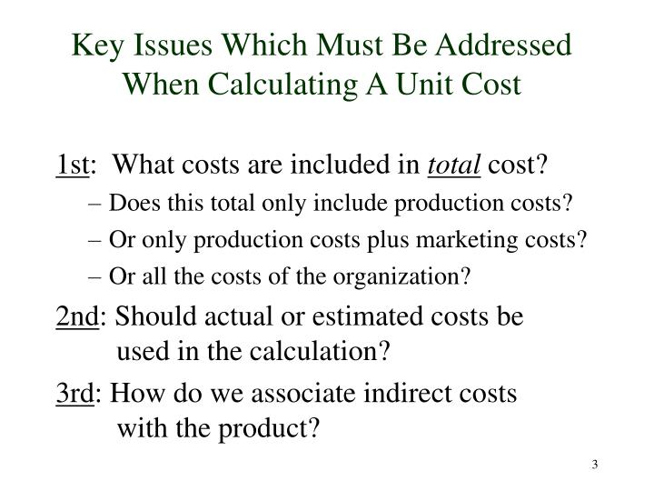 Key issues which must be addressed when calculating a unit cost
