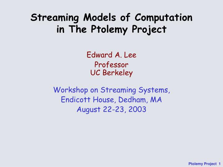 Streaming models of computation in the ptolemy project