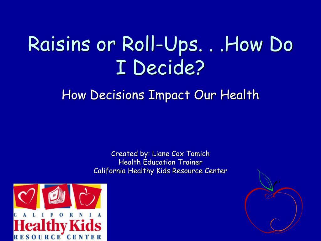 Raisins or Roll-Ups. . .How Do I Decide?