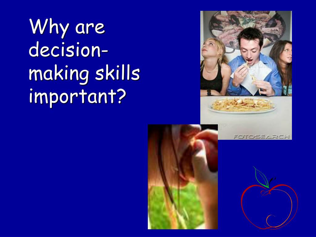 Why are  decision-making skills important?