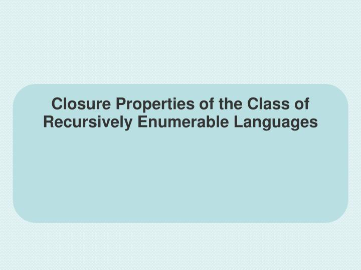 Closure Properties of the Class of Recursively Enumerable Languages