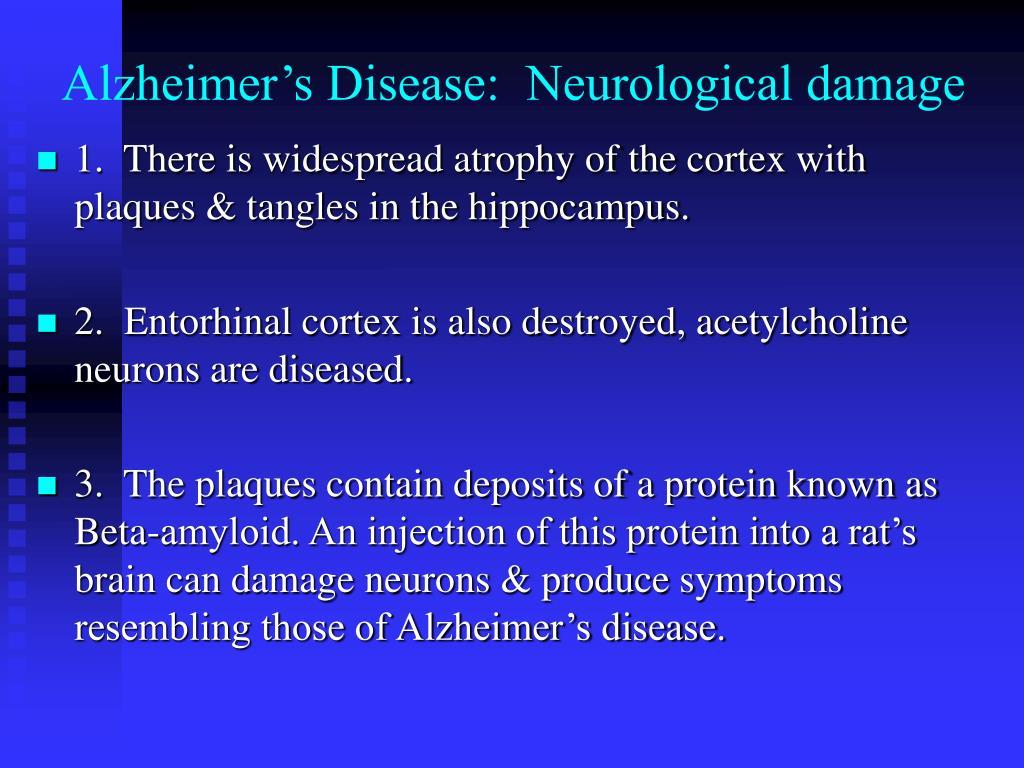 Alzheimer's Disease:  Neurological damage