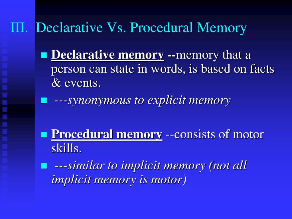 III.  Declarative Vs. Procedural Memory
