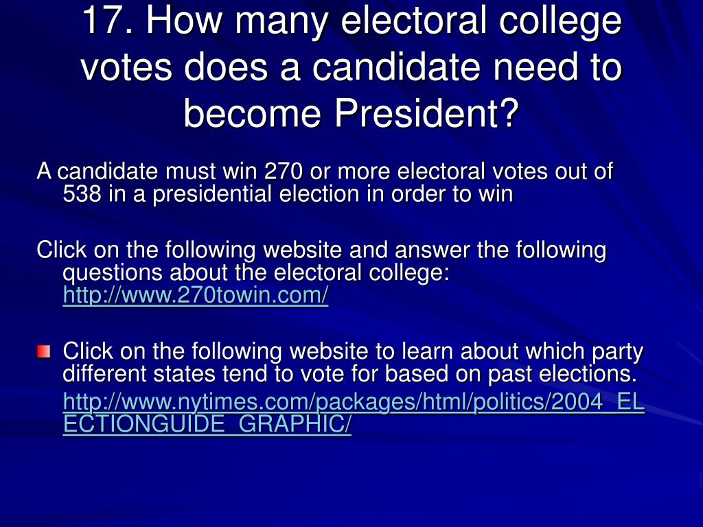 17. How many electoral college votes does a candidate need to become President?