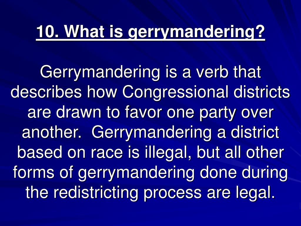10. What is gerrymandering?