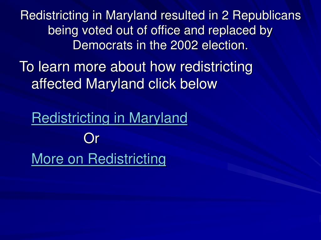 Redistricting in Maryland resulted in 2 Republicans being voted out of office and replaced by Democrats in the 2002 election.