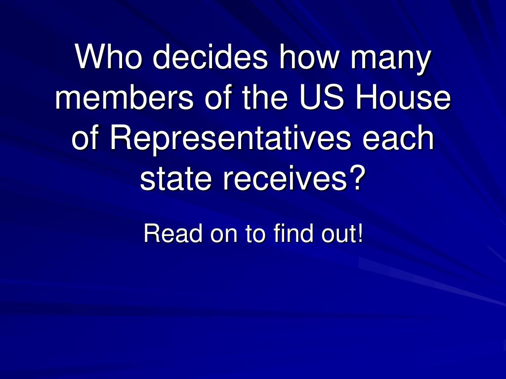 Who decides how many members of the US House of Representatives each state receives?
