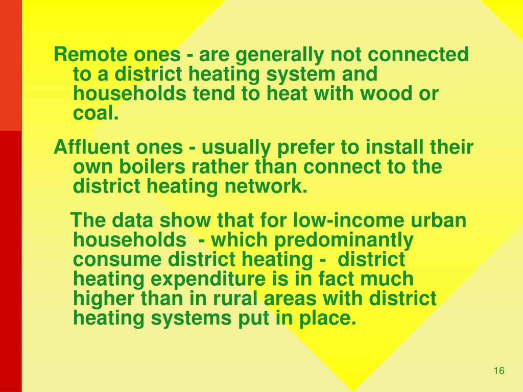 Remote ones - are generally not connected to a district heating system and households tend to heat with wood or coal.