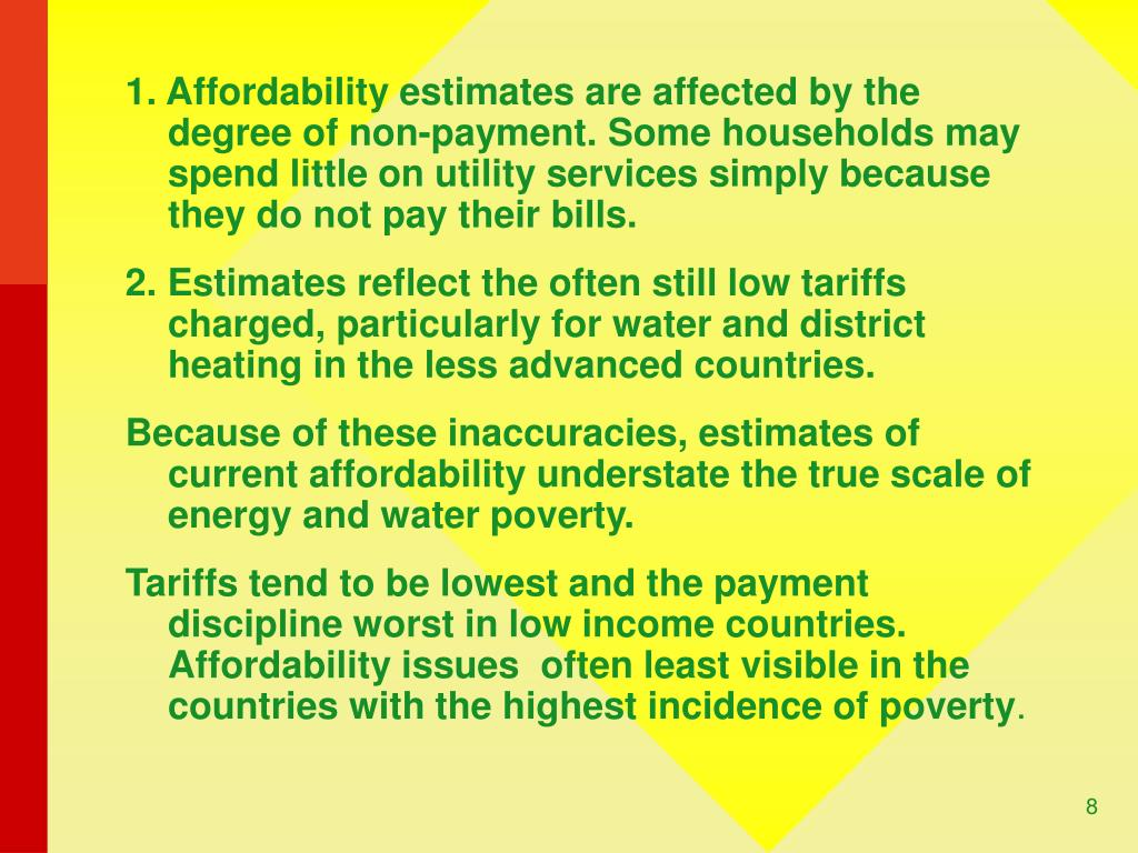 1. Affordability estimates are affected by the degree of non-payment. Some households may spend little on utility services simply because they do not pay their bills.