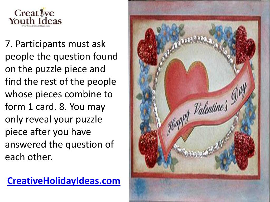 7. Participants must ask people the question found on the puzzle piece and find the rest of the people whose pieces combine to form 1 card. 8. You may only reveal your puzzle
