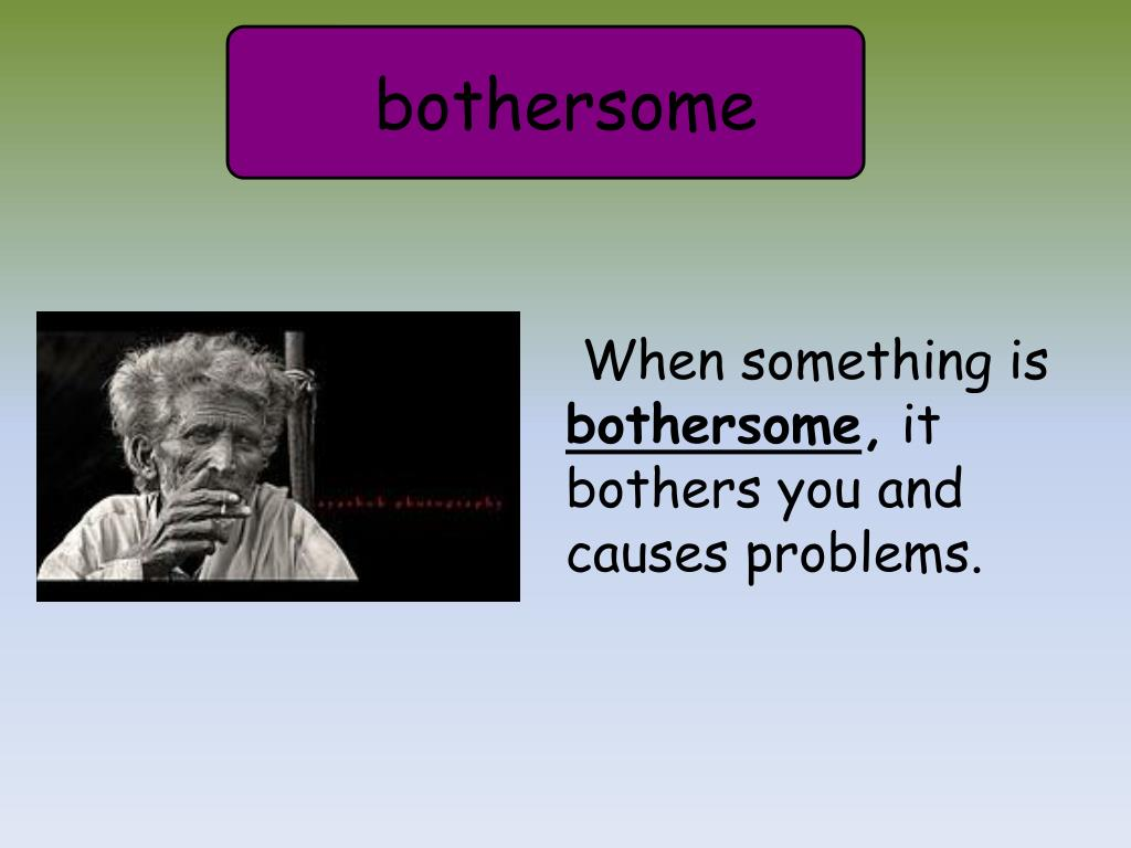 bothersome