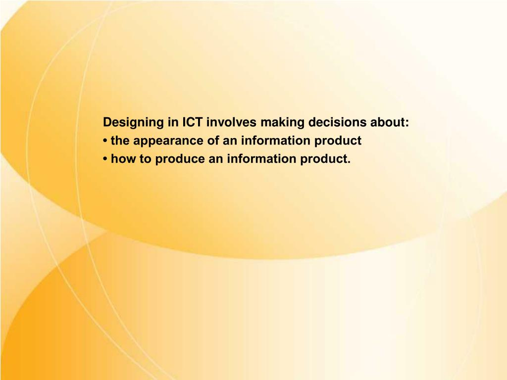 Designing in ICT involves making decisions about: