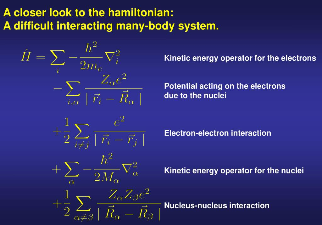 A closer look to the hamiltonian:              A difficult interacting many-body system.
