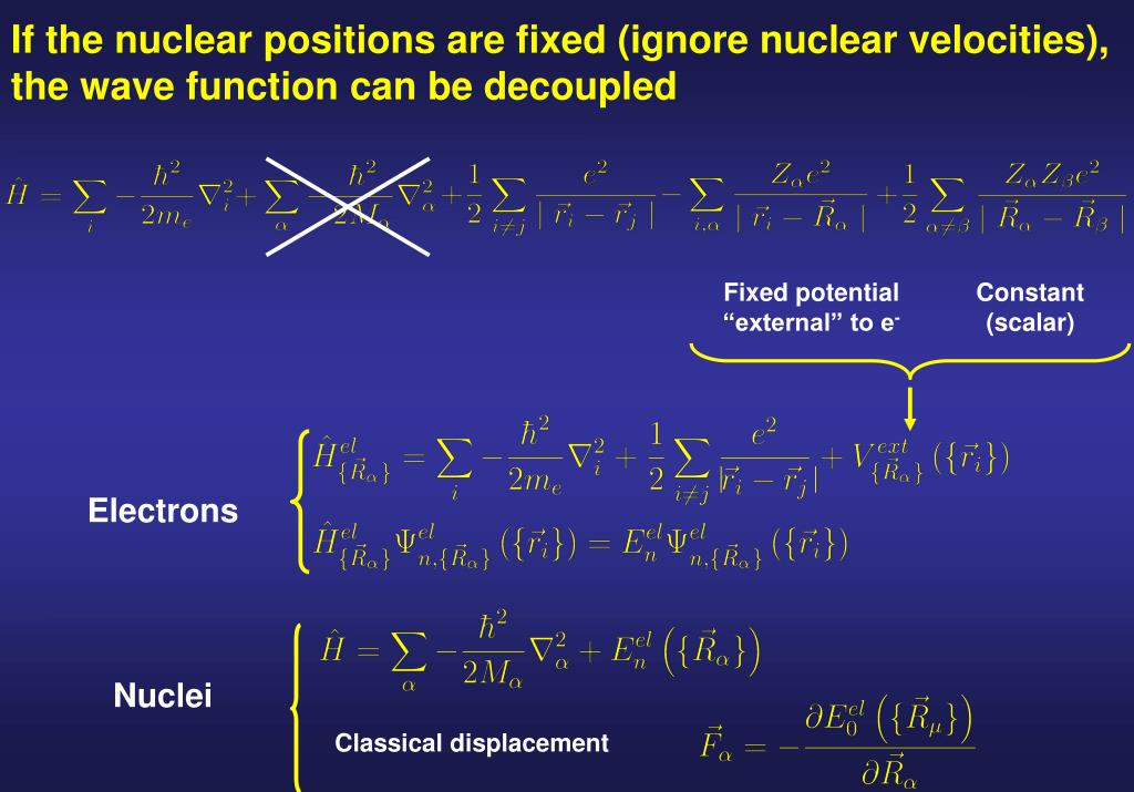 If the nuclear positions are fixed (ignore nuclear velocities), the wave function can be decoupled