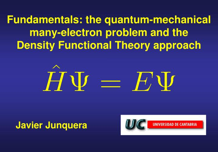 Fundamentals: the quantum-mechanical many-electron problem and the         Density Functional Theory...