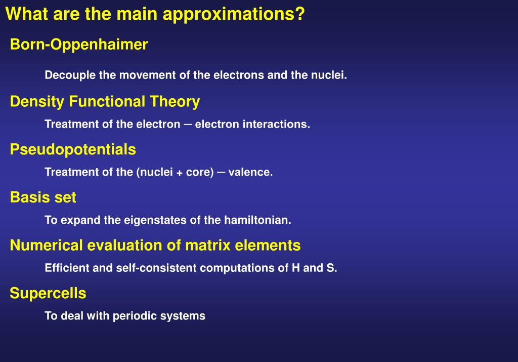 What are the main approximations?