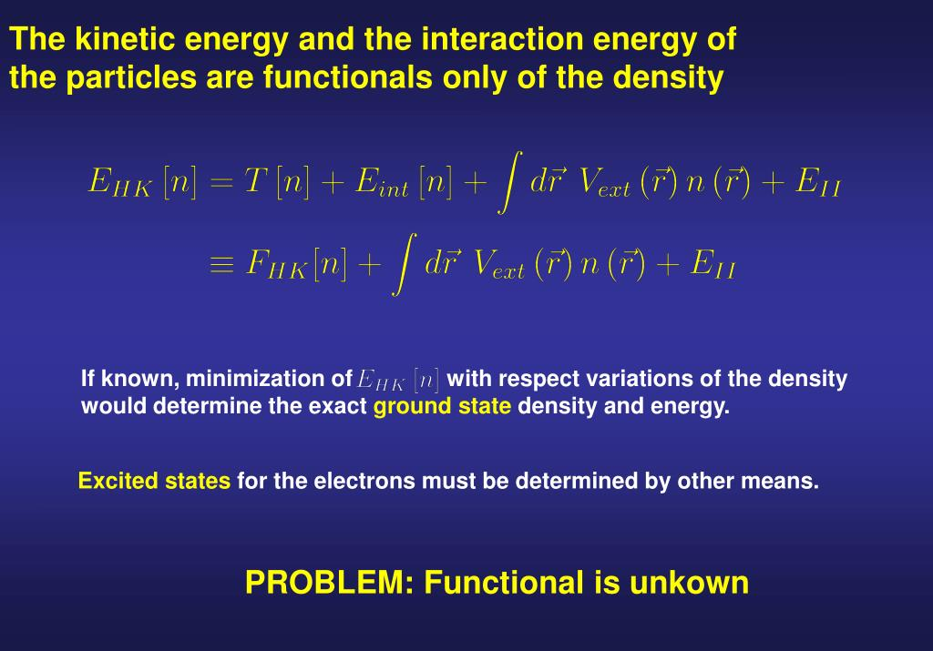 The kinetic energy and the interaction energy of the particles are functionals only of the density