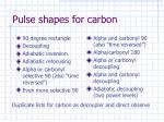 pulse shapes for carbon