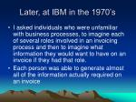 later at ibm in the 1970 s