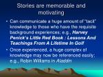 stories are memorable and motivating