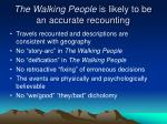 the walking people is likely to be an accurate recounting