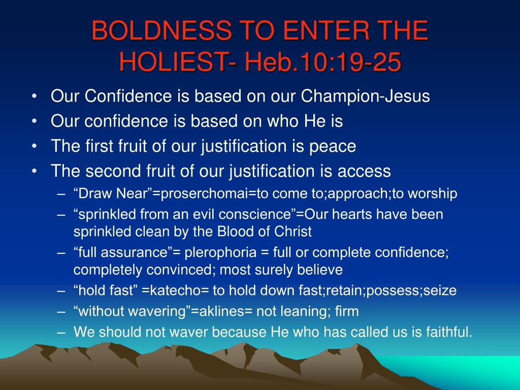 BOLDNESS TO ENTER THE HOLIEST- Heb.10:19-25