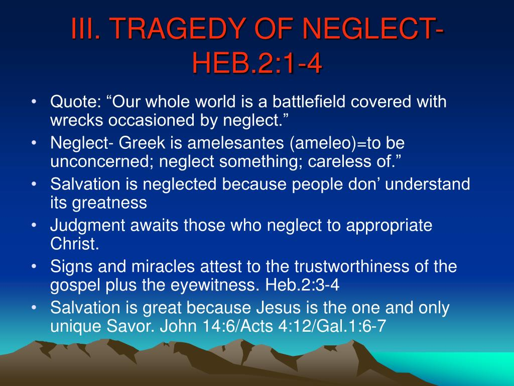 III. TRAGEDY OF NEGLECT- HEB.2:1-4