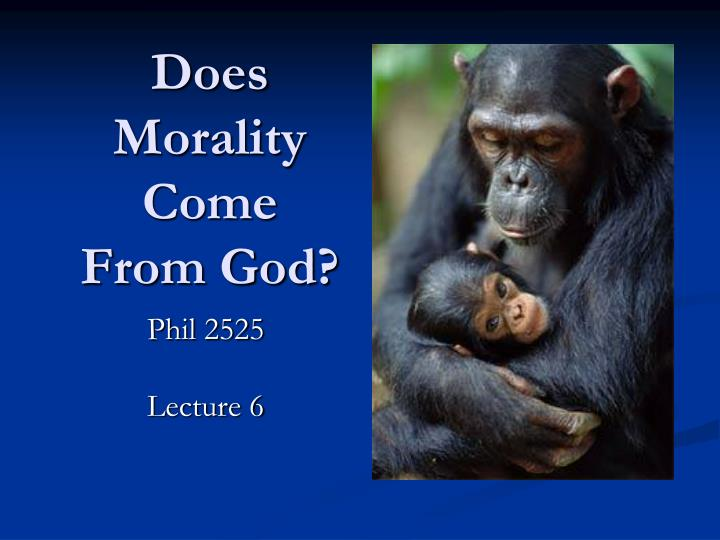 Does morality come from god