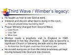 third wave wimber s legacy