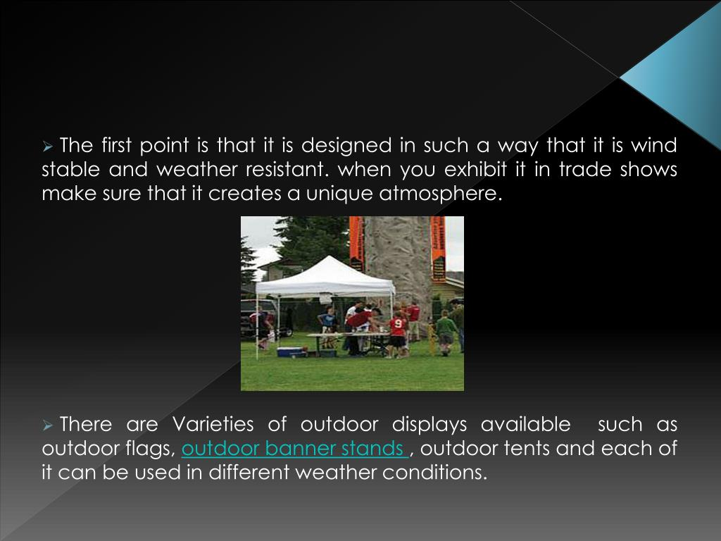 The first point is that it is designed in such a way that it is wind stable and weather resistant. when you exhibit it in trade shows make sure that it creates a unique atmosphere.