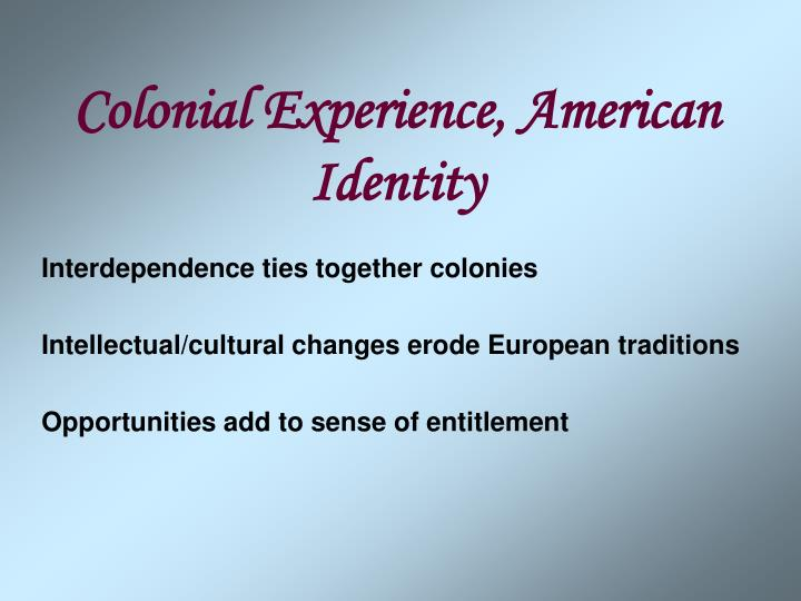 Colonial experience american identity