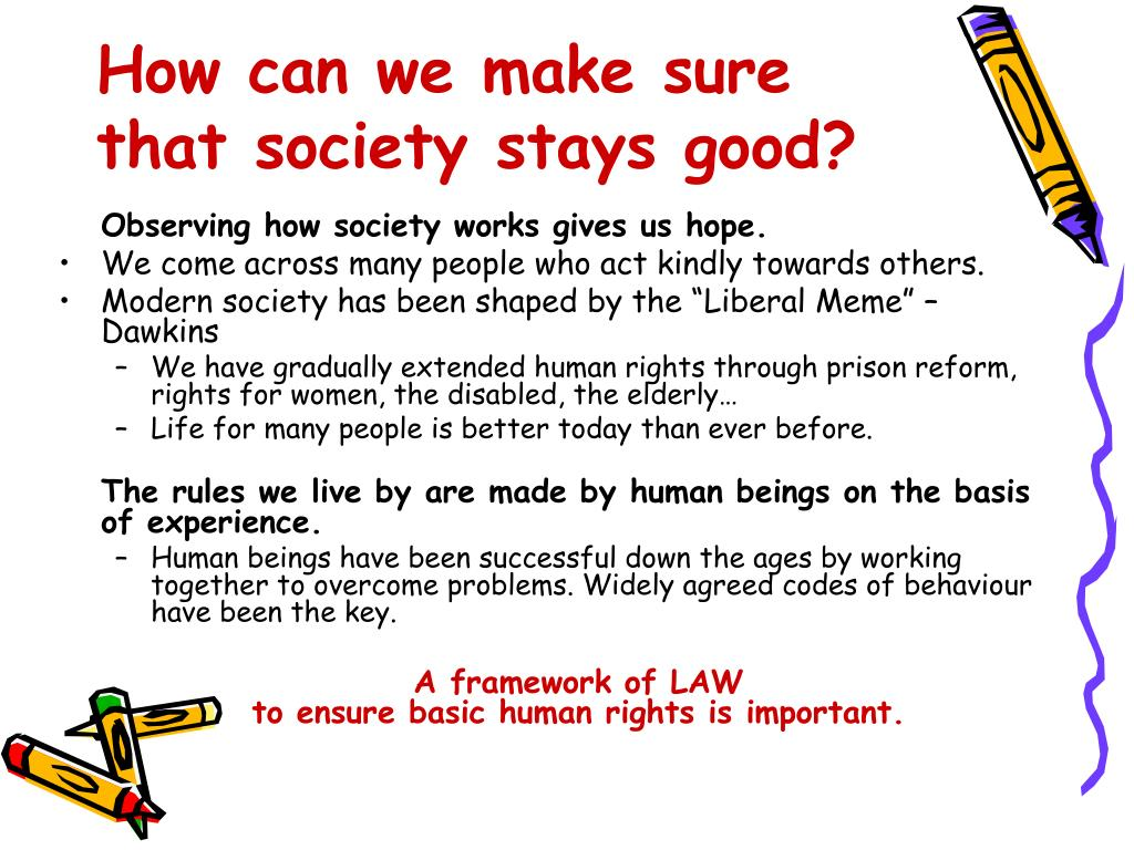 How can we make sure that society stays good?