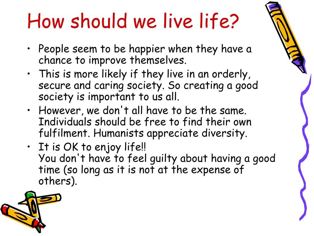 How should we live life?
