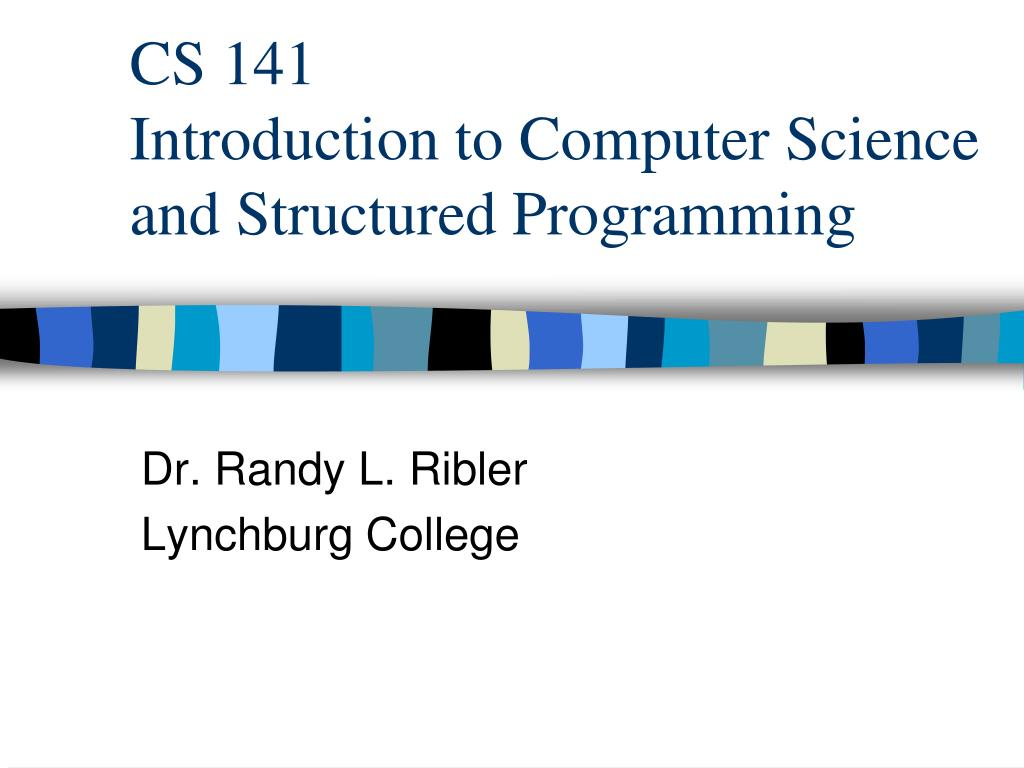cs 141 introduction to computer science and structured programming l.