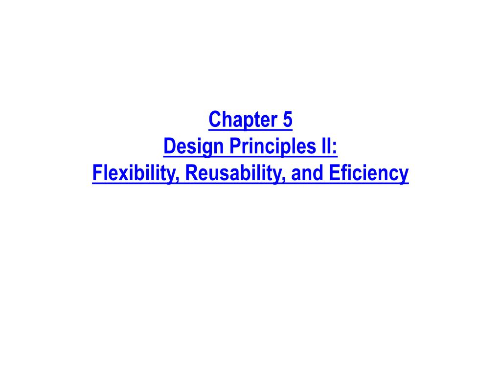 chapter 5 design principles ii flexibility reusability and eficiency