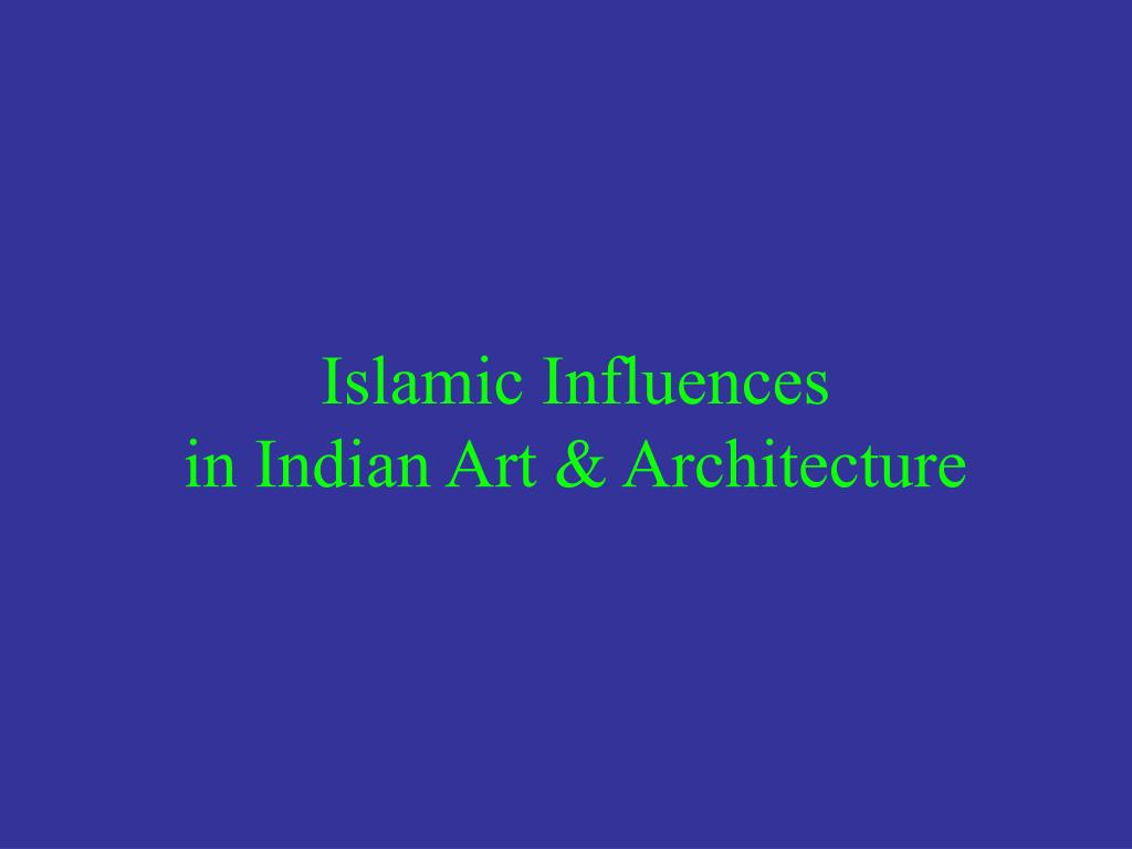 islamic influences in indian art architecture l.