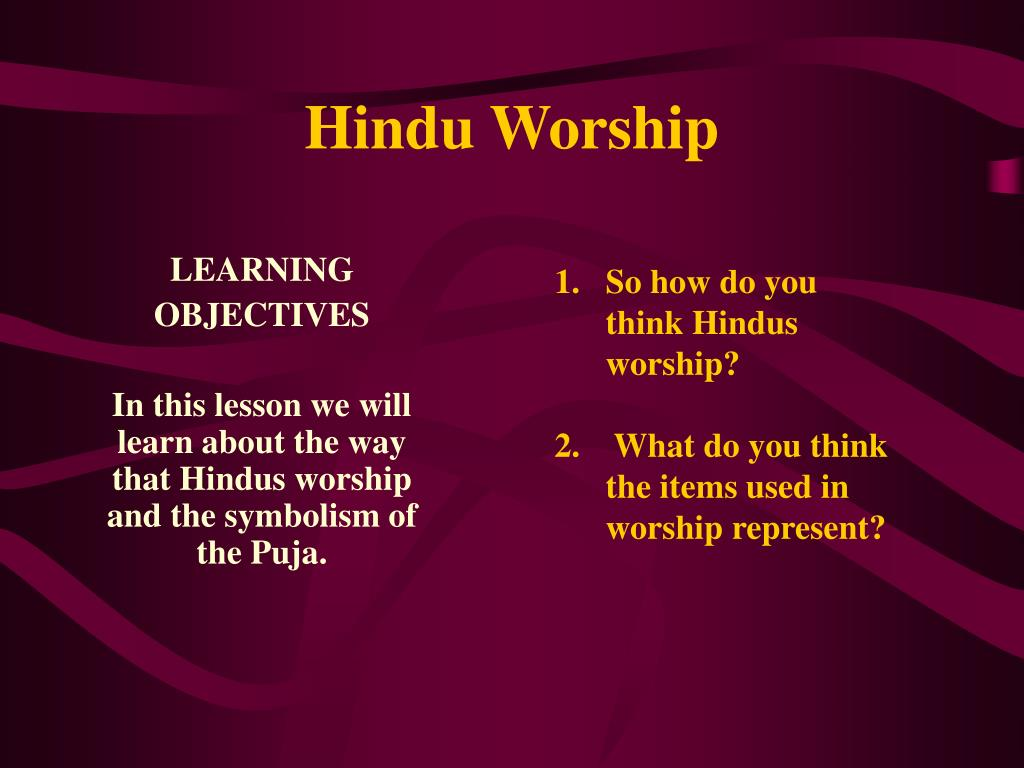 So how do you think Hindus worship?
