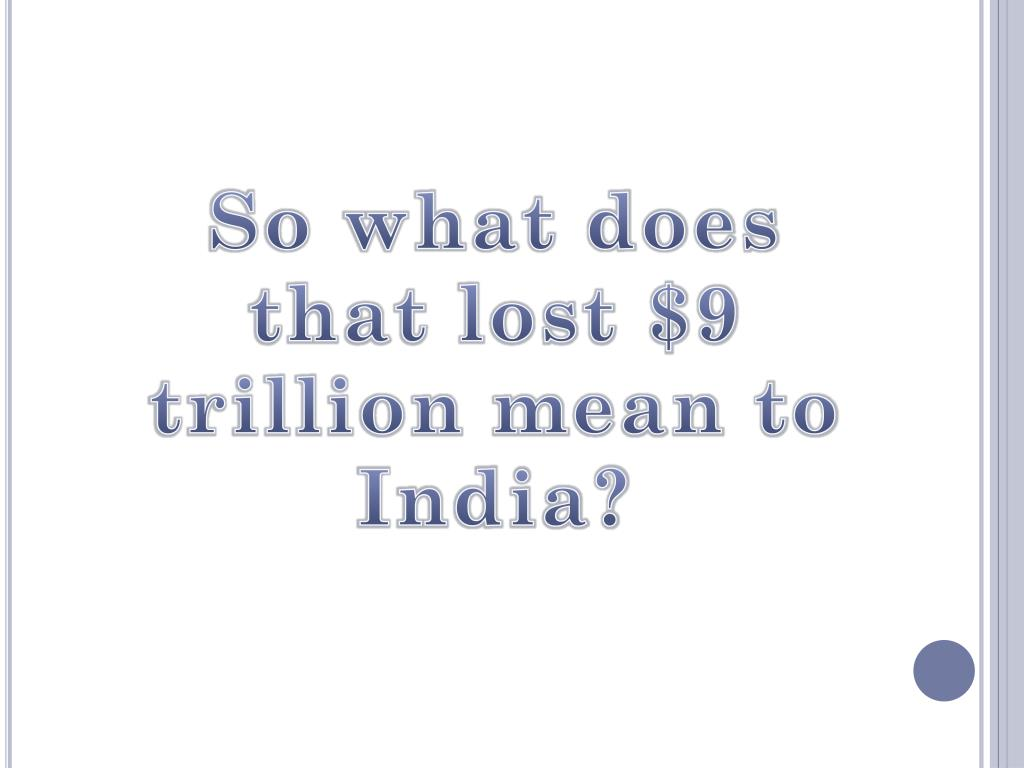 So what does that lost $9 trillion mean to India?