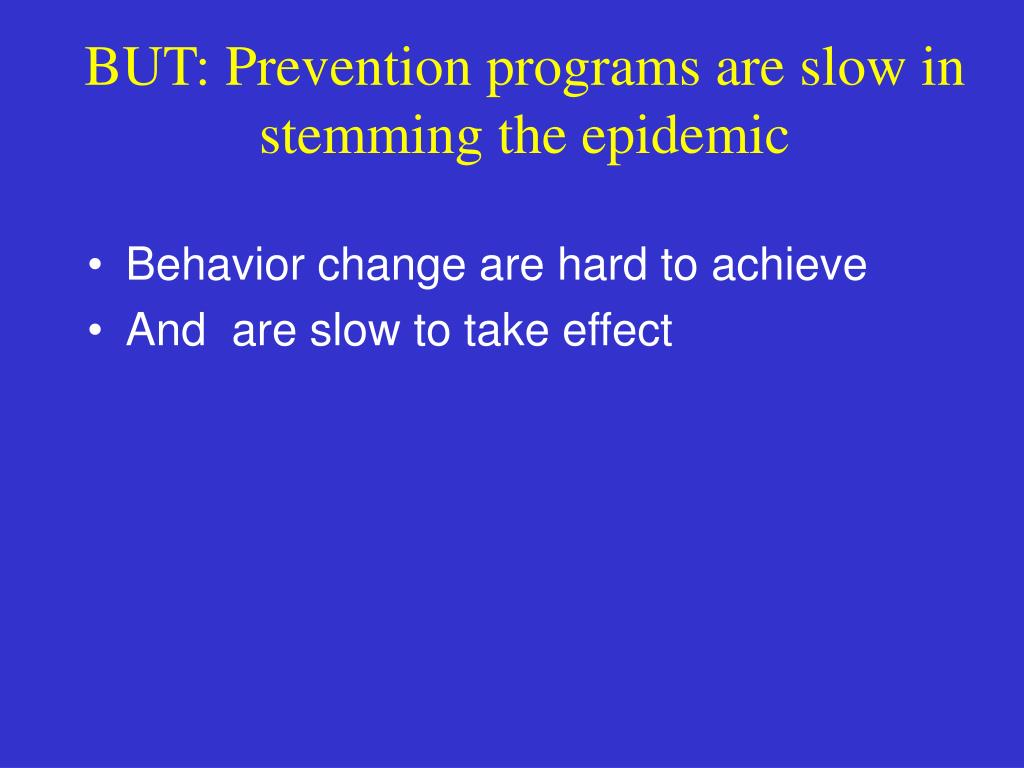 BUT: Prevention programs are slow in stemming the epidemic