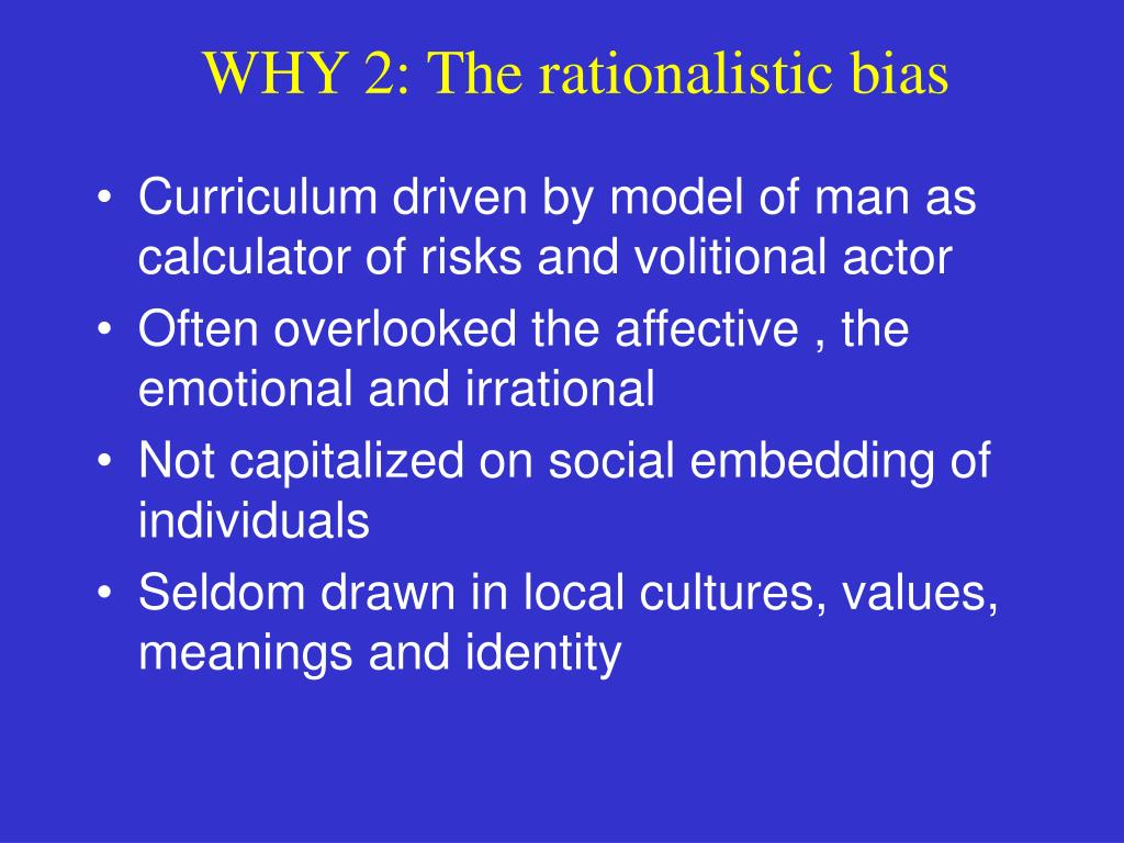WHY 2: The rationalistic bias