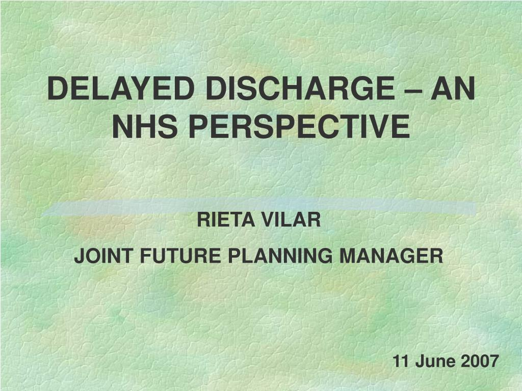 DELAYED DISCHARGE – AN NHS PERSPECTIVE