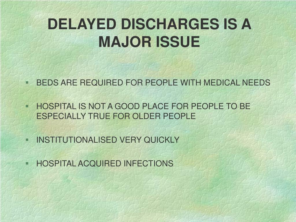 DELAYED DISCHARGES IS A MAJOR ISSUE