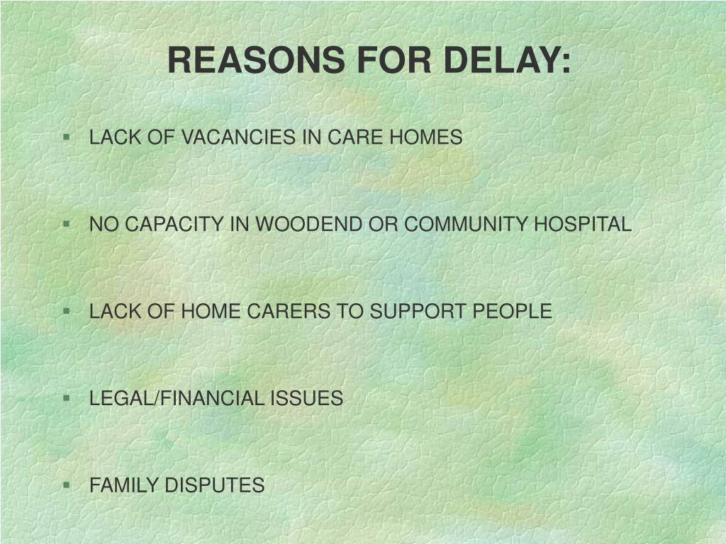 REASONS FOR DELAY: