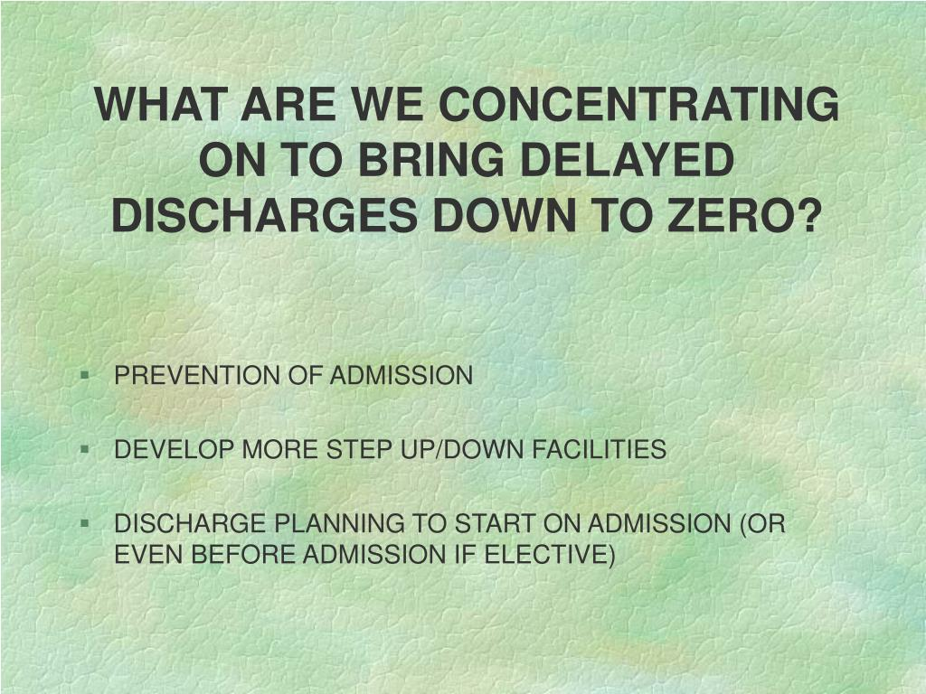 WHAT ARE WE CONCENTRATING ON TO BRING DELAYED DISCHARGES DOWN TO ZERO?