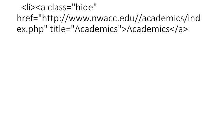 "<li><a class=""hide"" href=""http://www.nwacc.edu//academics/index.php"" title=""Academics"">Academics</a>"