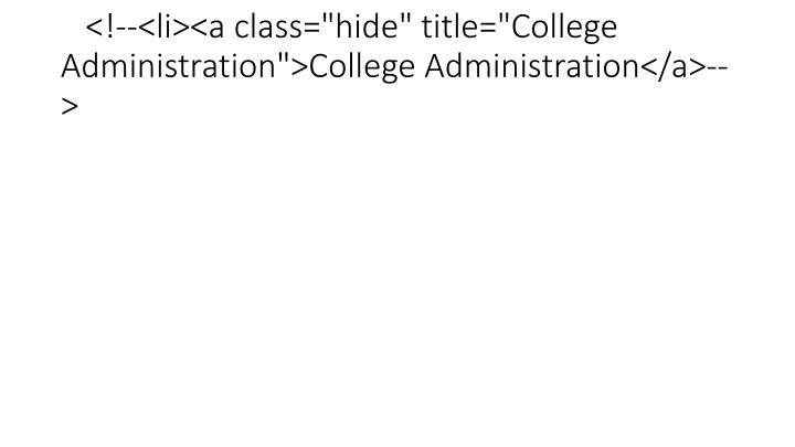 "<!--<li><a class=""hide"" title=""College Administration"">College Administration</a>-->"