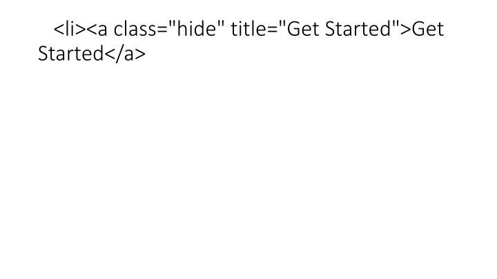 "<li><a class=""hide"" title=""Get Started"">Get Started</a>"