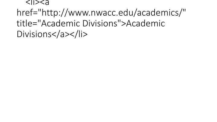 "<li><a href=""http://www.nwacc.edu/academics/"" title=""Academic Divisions"">Academic Divisions</a></li>"